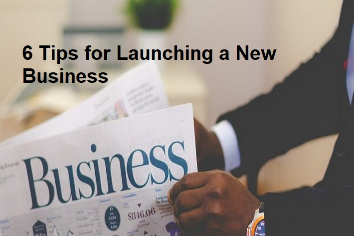 6 Tips for Launching a New Business